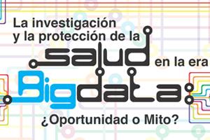 Jornada sobre la investigación y la protección de la salud en la era del Big Data. ¿Oportunidad o Mito?